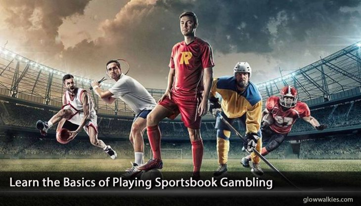 Learn the Basics of Playing Sportsbook Gambling